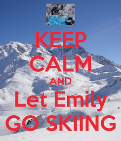 Poster: KEEP CALM AND Let Emily GO SKIING