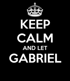 Poster: KEEP CALM AND LET GABRIEL