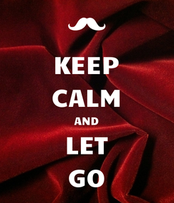Poster: KEEP CALM AND LET GO