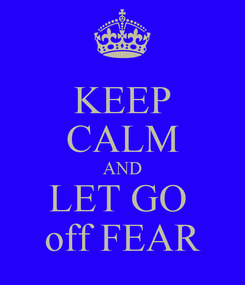 Poster: KEEP CALM AND LET GO  off FEAR