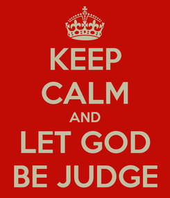 Poster: KEEP CALM AND LET GOD BE JUDGE