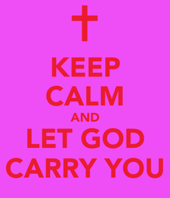 Poster: KEEP CALM AND LET GOD CARRY YOU