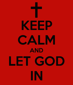 Poster: KEEP CALM AND LET GOD IN