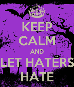 Poster: KEEP CALM AND LET HATERS HATE
