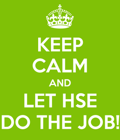 Poster: KEEP CALM AND LET HSE DO THE JOB!