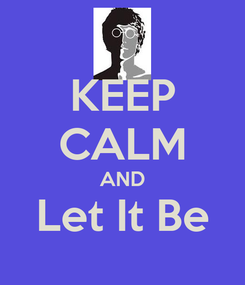 Poster: KEEP CALM AND Let It Be