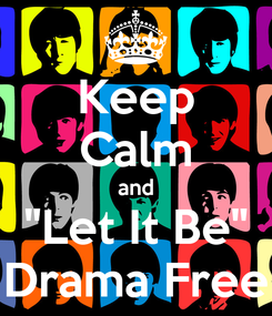 """Poster: Keep Calm and """"Let It Be"""" Drama Free"""