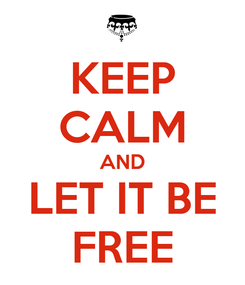 Poster: KEEP CALM AND LET IT BE FREE