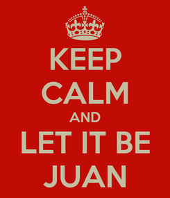 Poster: KEEP CALM AND LET IT BE JUAN