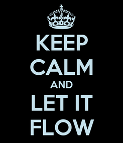 Poster: KEEP CALM AND LET IT FLOW