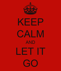 Poster: KEEP CALM AND LET IT GO