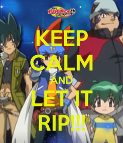 Poster: KEEP CALM AND LET IT RIP!!!