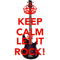 Poster: KEEP CALM AND LET IT ROCK!