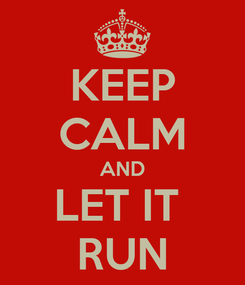 Poster: KEEP CALM AND LET IT  RUN
