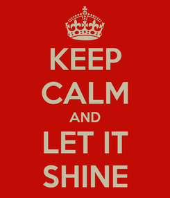 Poster: KEEP CALM AND LET IT SHINE