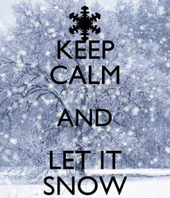 Poster: KEEP CALM AND LET IT SNOW
