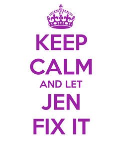 Poster: KEEP CALM AND LET JEN FIX IT
