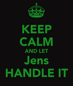 Poster: KEEP CALM AND LET Jens HANDLE IT