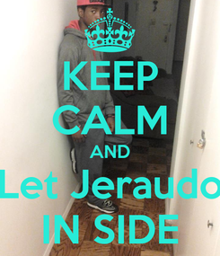 Poster: KEEP CALM AND Let Jeraudo IN SIDE
