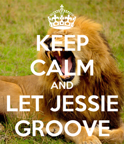 Poster: KEEP CALM AND LET JESSIE GROOVE