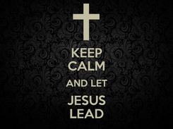 Poster: KEEP CALM AND LET JESUS LEAD
