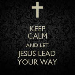 Poster: KEEP CALM AND LET JESUS LEAD YOUR WAY