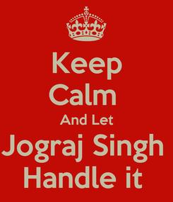 Poster: Keep Calm  And Let Jograj Singh  Handle it