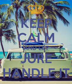 Poster: KEEP CALM AND LET JURE HANDLE IT