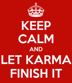 Poster: KEEP CALM AND LET KARMA FINISH IT