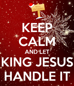 Poster: KEEP CALM AND LET KING JESUS HANDLE IT