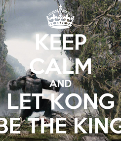 Poster: KEEP CALM AND LET KONG BE THE KING