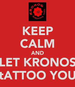 Poster: KEEP CALM AND LET KRONOS tATTOO YOU