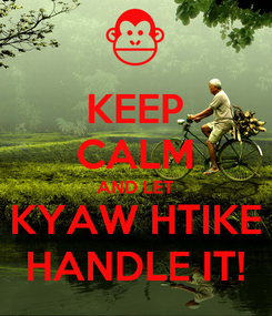 Poster: KEEP CALM AND LET KYAW HTIKE HANDLE IT!