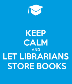 Poster: KEEP CALM AND LET LIBRARIANS  STORE BOOKS