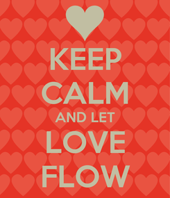 Poster: KEEP CALM AND LET LOVE FLOW