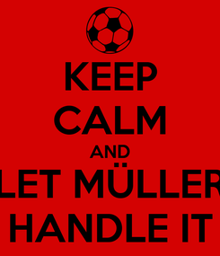 Poster: KEEP CALM AND LET MÜLLER HANDLE IT