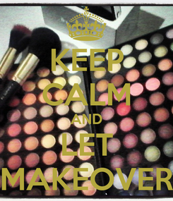 Poster: KEEP CALM AND LET MAKEOVER
