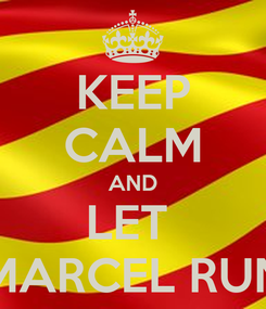 Poster: KEEP CALM AND LET  MARCEL RUN