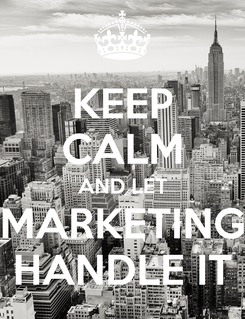 Poster: KEEP CALM AND LET MARKETING HANDLE IT