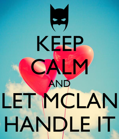 Poster: KEEP CALM AND LET MCLAN HANDLE IT