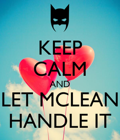 Poster: KEEP CALM AND LET MCLEAN HANDLE IT