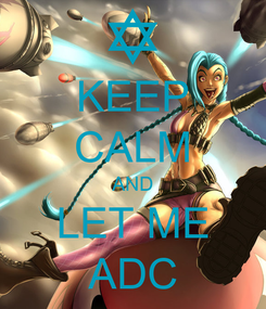Poster: KEEP CALM AND LET ME ADC