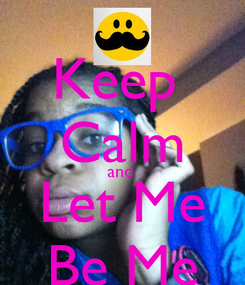 Poster: Keep  Calm and  Let Me Be Me