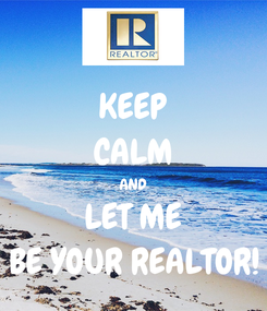 Poster: KEEP CALM AND LET ME BE YOUR REALTOR!