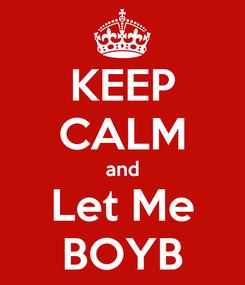 Poster: KEEP CALM and Let Me BOYB