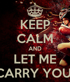 Poster: KEEP CALM AND LET ME CARRY YOU