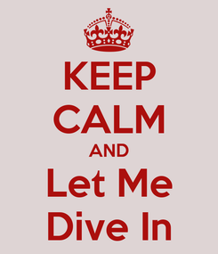 Poster: KEEP CALM AND Let Me Dive In