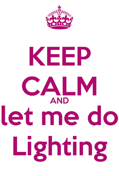 Poster: KEEP CALM AND let me do Lighting