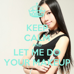 Poster: KEEP CALM AND LET ME DO YOUR MAKEUP