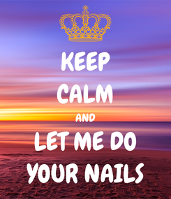 Poster: KEEP CALM AND LET ME DO YOUR NAILS